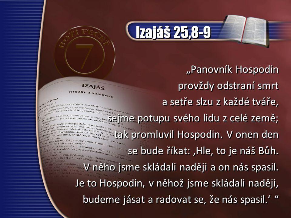 """Izajáš 25,8-9 """"Panovník Hospodin provždy odstraní smrt"""