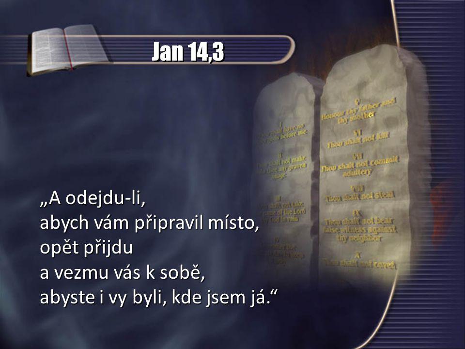 """Jan 14,3 """"A odejdu-li, abych vám připravil místo, opět přijdu"""
