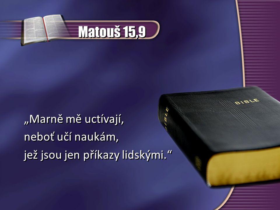 """Matouš 15,9 """"Marně mě uctívají, neboť učí naukám,"""