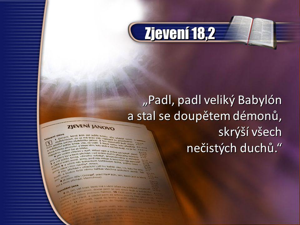 """Zjevení 18,2 """"Padl, padl veliký Babylón a stal se doupětem démonů,"""