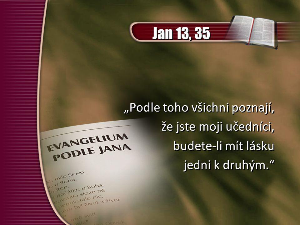 """Jan 13, 35 """"Podle toho všichni poznají, že jste moji učedníci,"""
