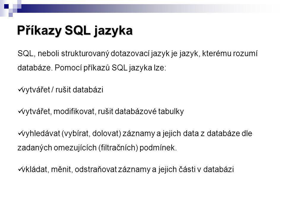 Příkazy SQL jazyka SQL, neboli strukturovaný dotazovací jazyk je jazyk, kterému rozumí databáze. Pomocí příkazů SQL jazyka lze: