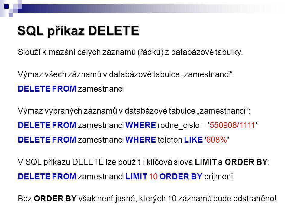 SQL příkaz DELETE Slouží k mazání celých záznamů (řádků) z databázové tabulky.
