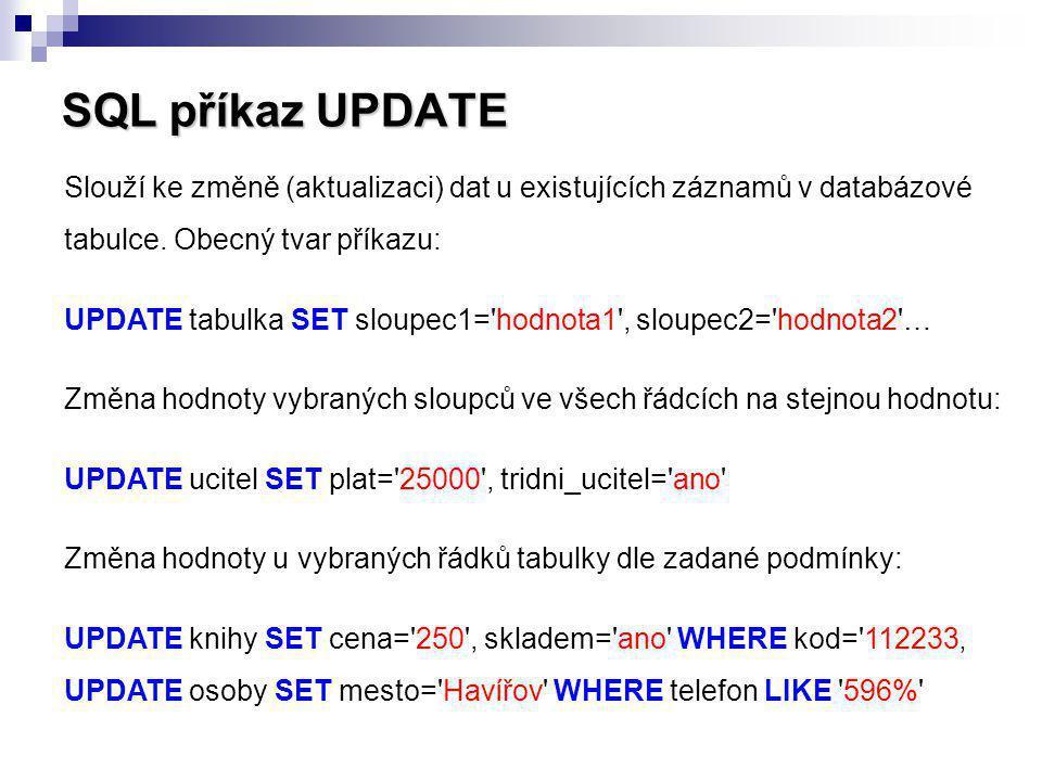 SQL příkaz UPDATE Slouží ke změně (aktualizaci) dat u existujících záznamů v databázové tabulce. Obecný tvar příkazu: