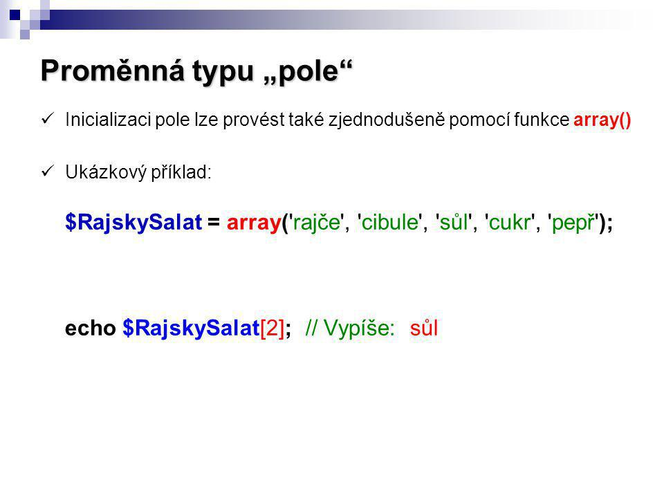 """Proměnná typu """"pole Inicializaci pole lze provést také zjednodušeně pomocí funkce array()"""