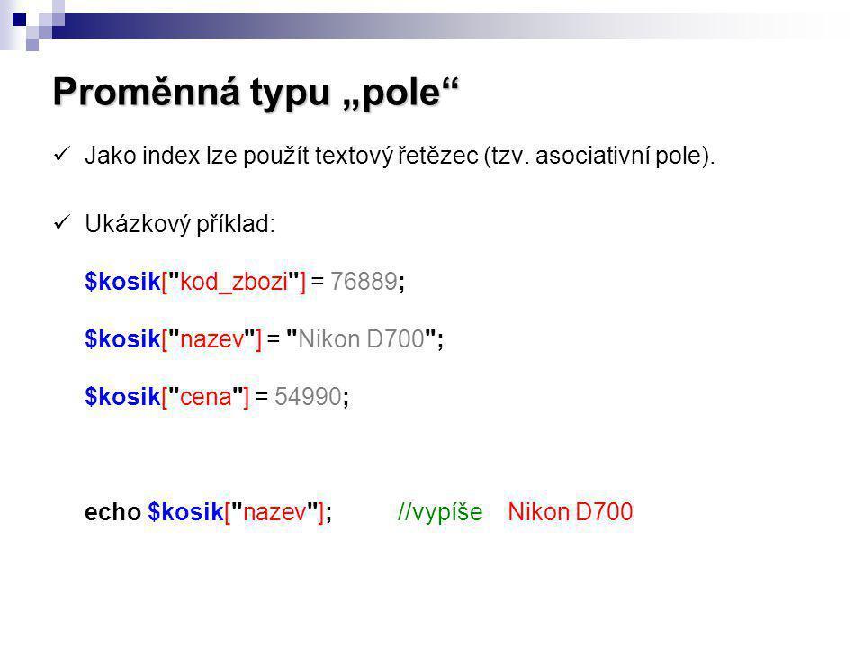 """Proměnná typu """"pole Jako index lze použít textový řetězec (tzv. asociativní pole)."""
