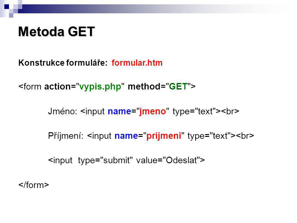 Metoda GET <form action= vypis.php method= GET >