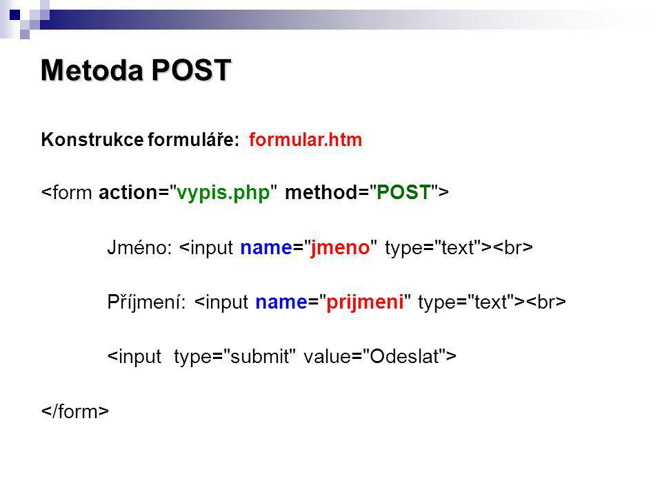 Metoda POST <form action= vypis.php method= POST >
