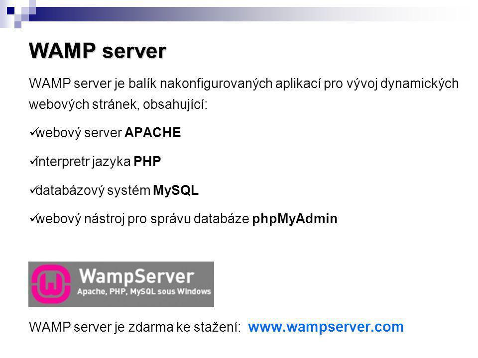 WAMP server WAMP server je balík nakonfigurovaných aplikací pro vývoj dynamických webových stránek, obsahující: