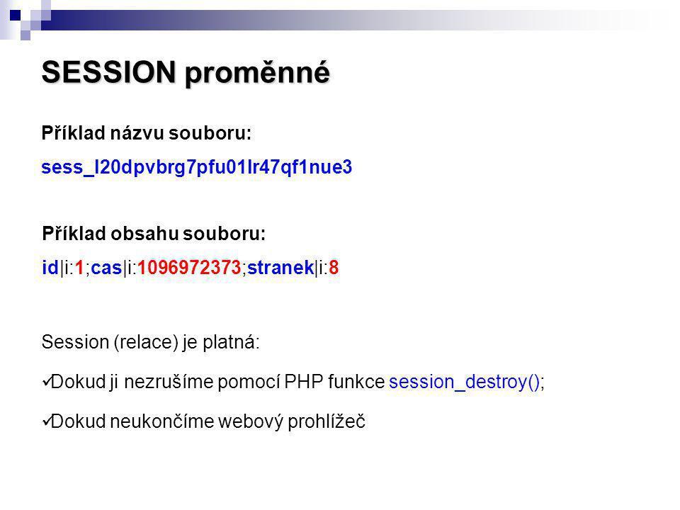 SESSION proměnné Příklad názvu souboru: sess_l20dpvbrg7pfu01lr47qf1nue3. Příklad obsahu souboru: id|i:1;cas|i:1096972373;stranek|i:8.