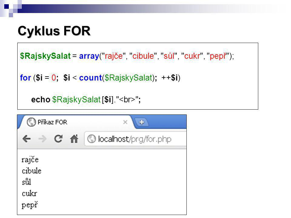 Cyklus FOR $RajskySalat = array( rajče , cibule , sůl , cukr , pepř ); for ($i = 0; $i < count($RajskySalat); ++$i)