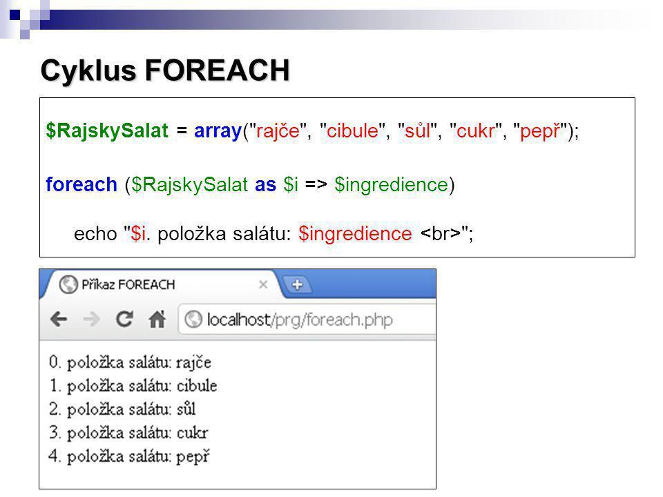 Cyklus FOREACH $RajskySalat = array( rajče , cibule , sůl , cukr , pepř );