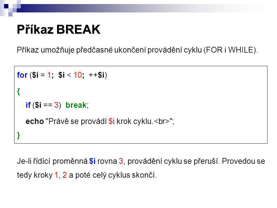 Příkaz BREAK Příkaz umožňuje předčasné ukončení provádění cyklu (FOR i WHILE). for ($i = 1; $i < 10; ++$i)
