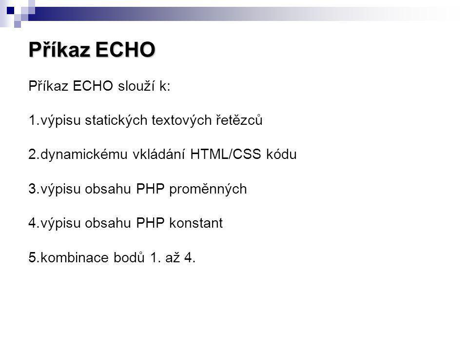 Příkaz ECHO Příkaz ECHO slouží k: výpisu statických textových řetězců