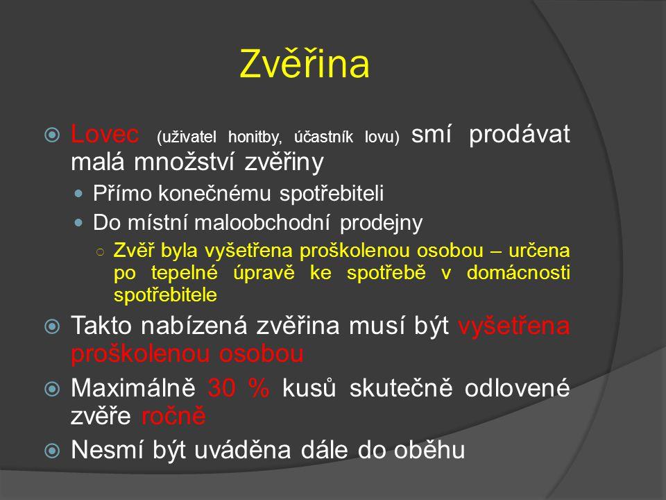 Zvěřina Lovec (uživatel honitby, účastník lovu) smí prodávat malá množství zvěřiny. Přímo konečnému spotřebiteli.