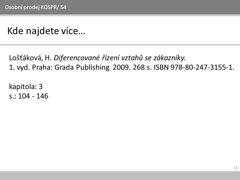 Osobní prodej KOSPR/ S4 Kde najdete více… Lošťáková, H. Diferencované řízení vztahů se zákazníky.
