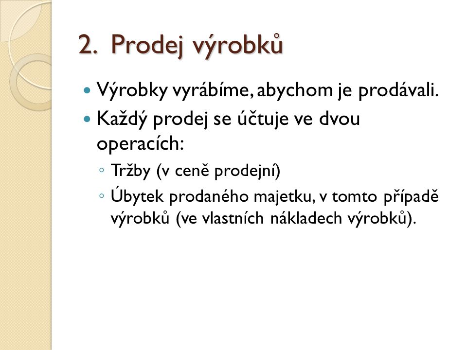 2. Prodej výrobků Výrobky vyrábíme, abychom je prodávali.