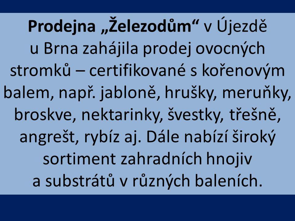 """Prodejna """"Železodům v Újezdě u Brna zahájila prodej ovocných stromků – certifikované s kořenovým balem, např. jabloně, hrušky, meruňky, broskve, nektarinky, švestky, třešně, angrešt, rybíz aj."""