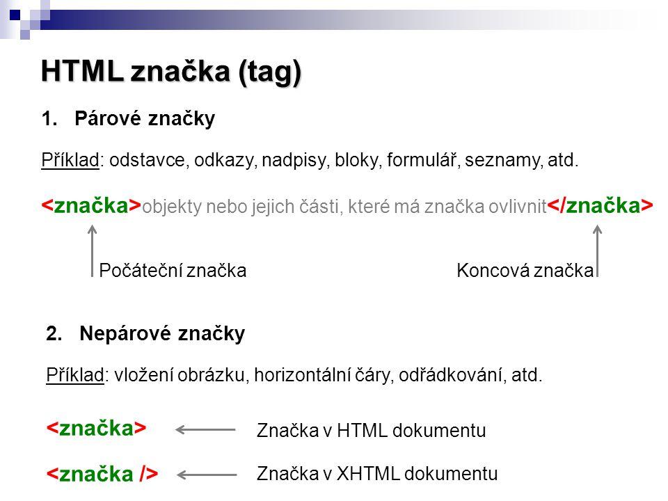 HTML značka (tag) Párové značky. Příklad: odstavce, odkazy, nadpisy, bloky, formulář, seznamy, atd.
