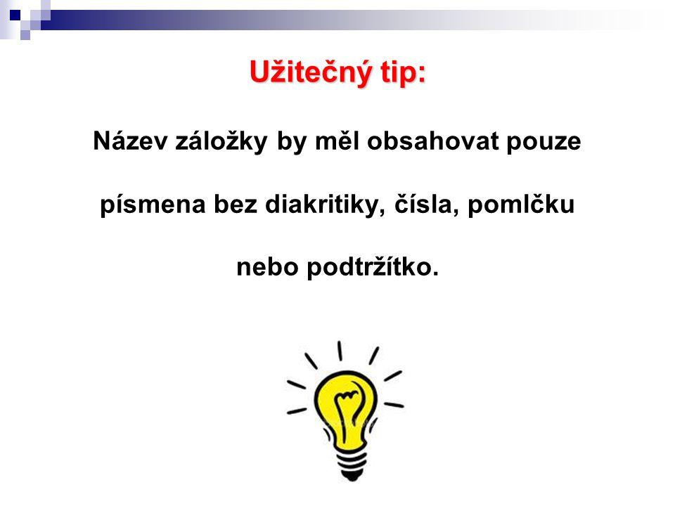 Užitečný tip: Název záložky by měl obsahovat pouze písmena bez diakritiky, čísla, pomlčku nebo podtržítko.