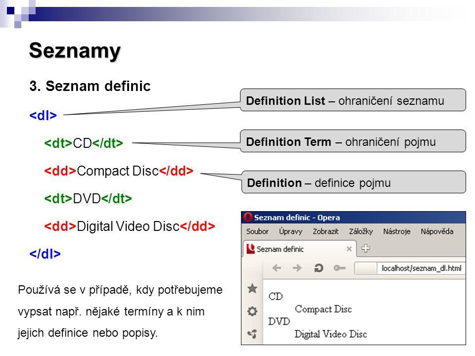 Seznamy 3. Seznam definic <dl> <dt>CD</dt>