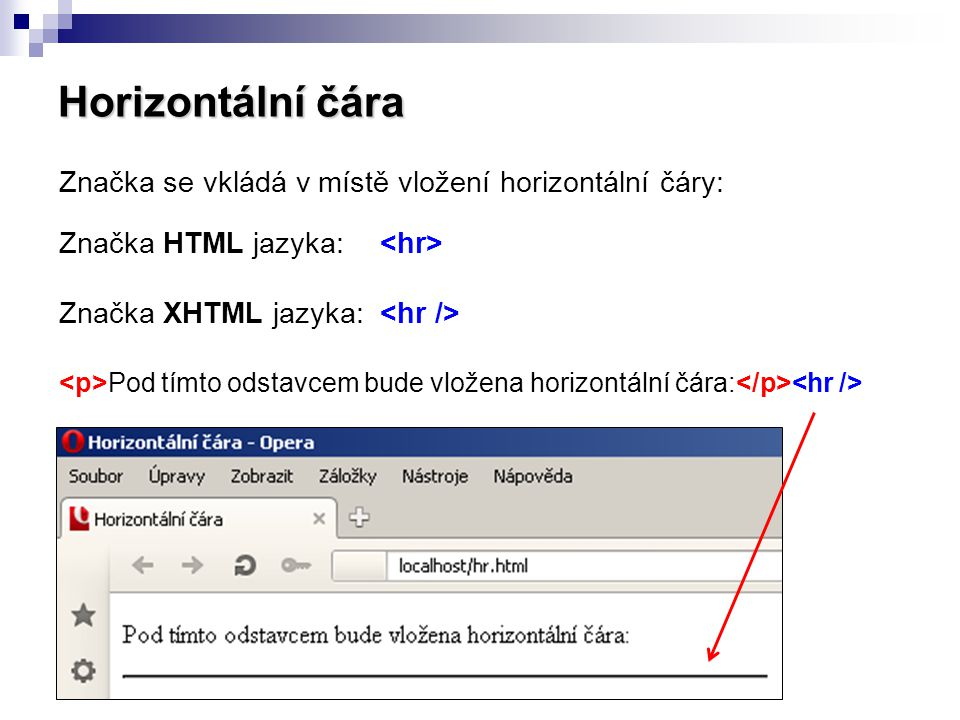 Horizontální čára Značka se vkládá v místě vložení horizontální čáry: Značka HTML jazyka: <hr>