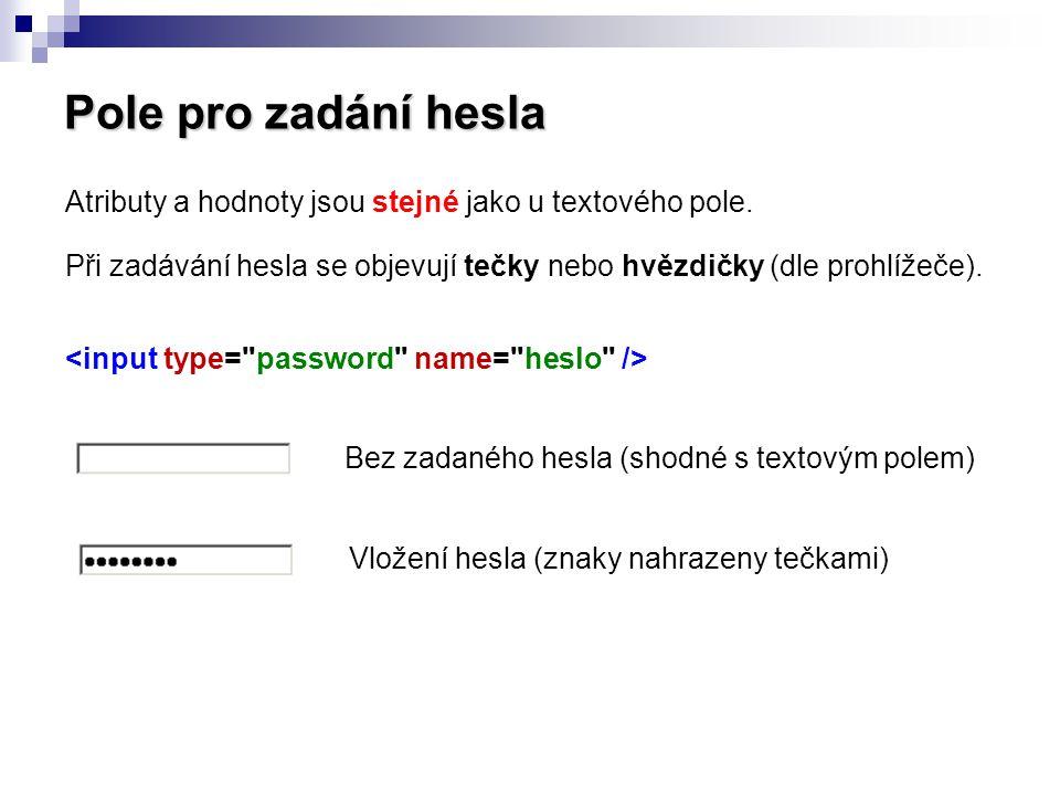 Pole pro zadání hesla Atributy a hodnoty jsou stejné jako u textového pole. Při zadávání hesla se objevují tečky nebo hvězdičky (dle prohlížeče).