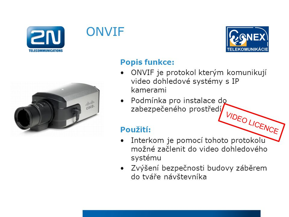 ONVIF Popis funkce: ONVIF je protokol kterým komunikují video dohledové systémy s IP kamerami. Podmínka pro instalace do zabezpečeného prostředí.