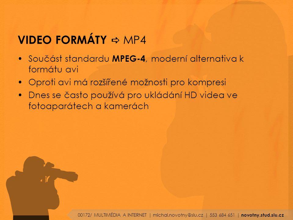 VIDEO FORMÁTY a MP4 Součást standardu MPEG-4, moderní alternativa k formátu avi. Oproti avi má rozšířené možnosti pro kompresi.