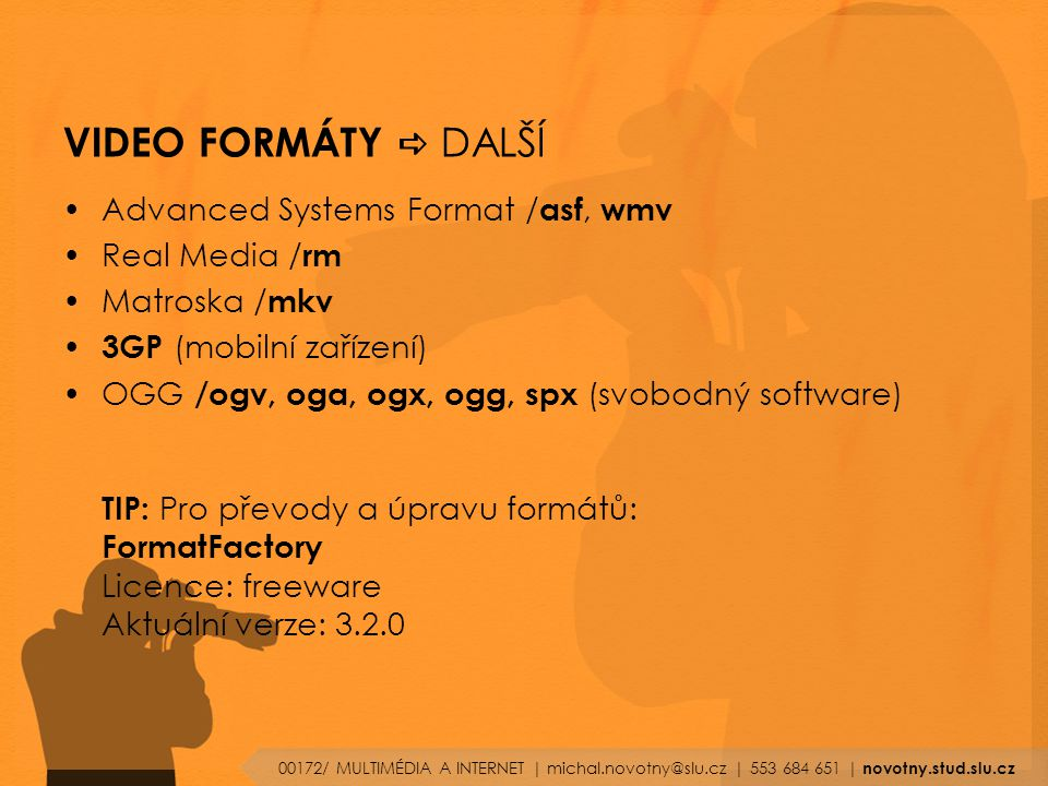VIDEO FORMÁTY a DALŠÍ Advanced Systems Format /asf, wmv Real Media /rm