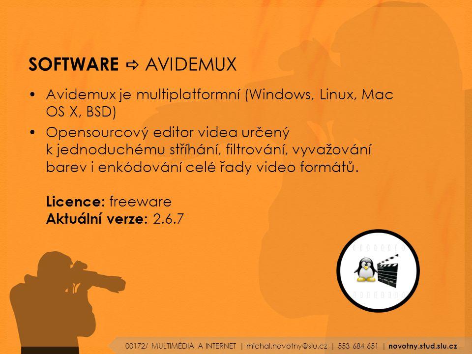 SOFTWARE a AVIDEMUX Avidemux je multiplatformní (Windows, Linux, Mac OS X, BSD)