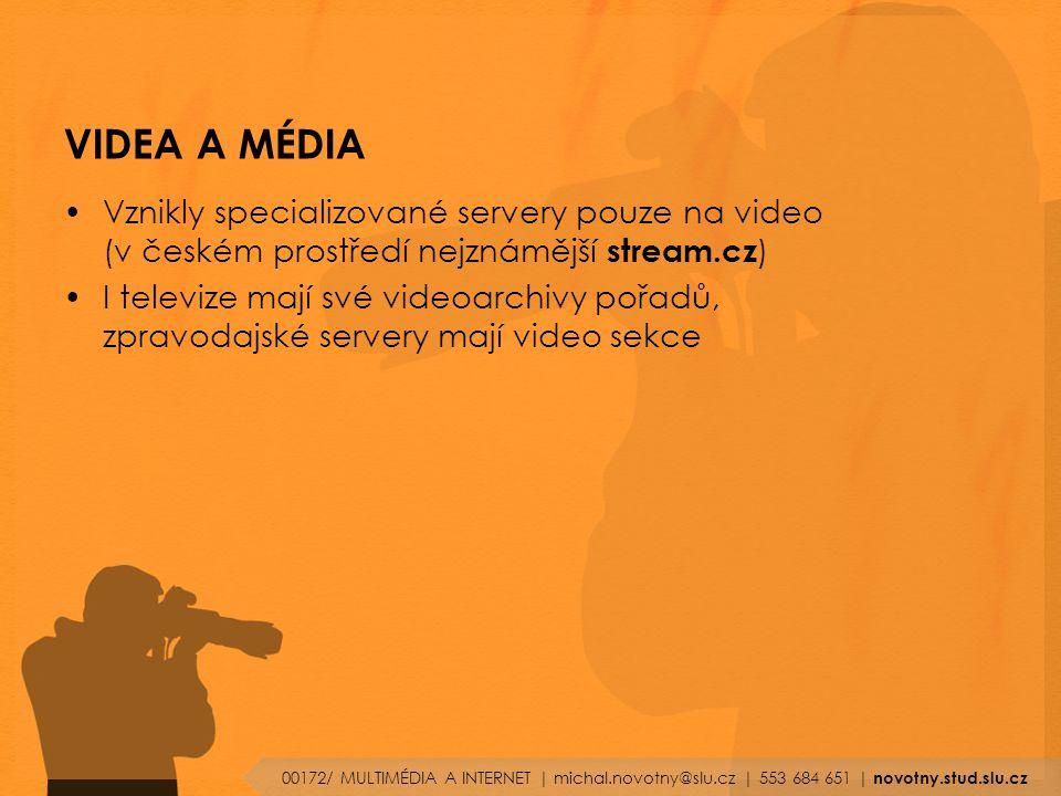 VIDEA A MÉDIA Vznikly specializované servery pouze na video (v českém prostředí nejznámější stream.cz)