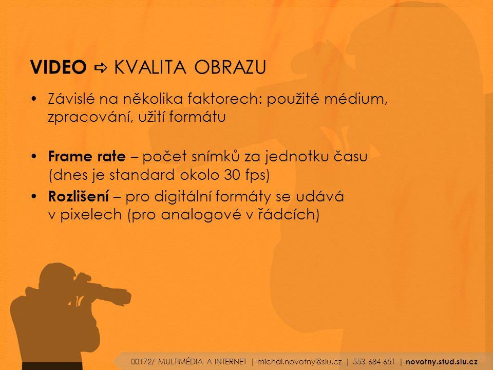 VIDEO a KVALITA OBRAZU Závislé na několika faktorech: použité médium, zpracování, užití formátu.