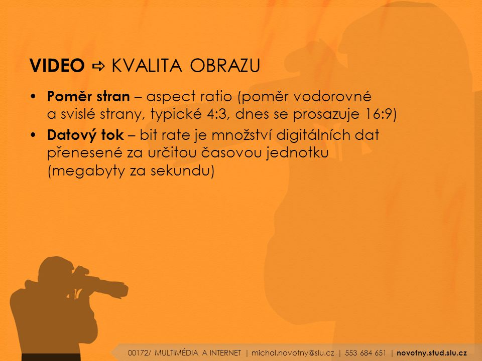 VIDEO a KVALITA OBRAZU Poměr stran – aspect ratio (poměr vodorovné a svislé strany, typické 4:3, dnes se prosazuje 16:9)
