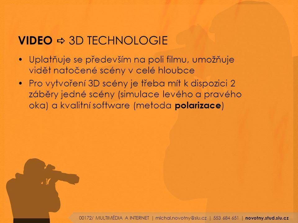 VIDEO a 3D TECHNOLOGIE Uplatňuje se především na poli filmu, umožňuje vidět natočené scény v celé hloubce.