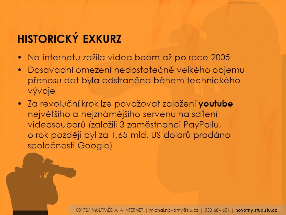 HISTORICKÝ EXKURZ Na internetu zažila videa boom až po roce 2005