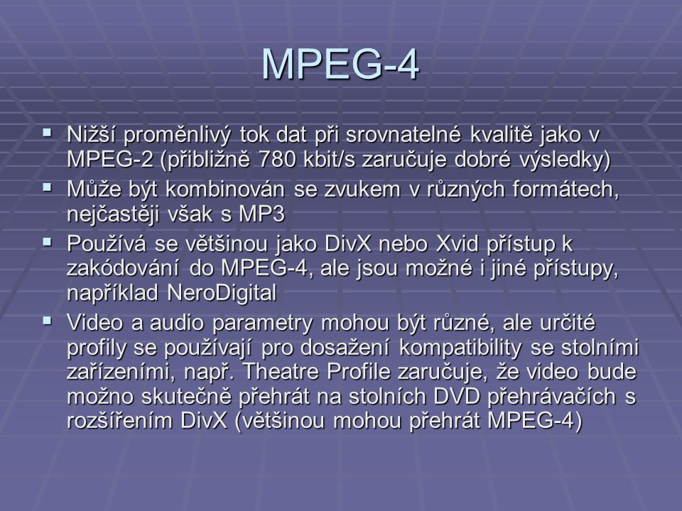 MPEG-4 Nižší proměnlivý tok dat při srovnatelné kvalitě jako v MPEG-2 (přibližně 780 kbit/s zaručuje dobré výsledky)
