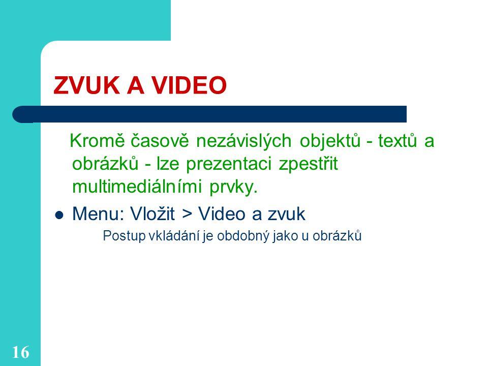 ZVUK A VIDEO Kromě časově nezávislých objektů - textů a obrázků - lze prezentaci zpestřit multimediálními prvky.