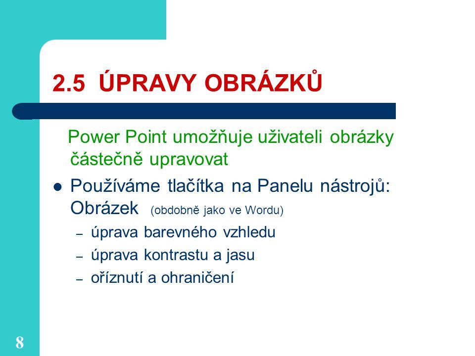 2.5 ÚPRAVY OBRÁZKŮ Power Point umožňuje uživateli obrázky částečně upravovat.