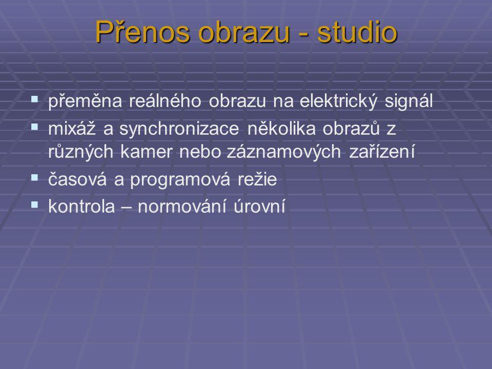 Přenos obrazu - studio přeměna reálného obrazu na elektrický signál