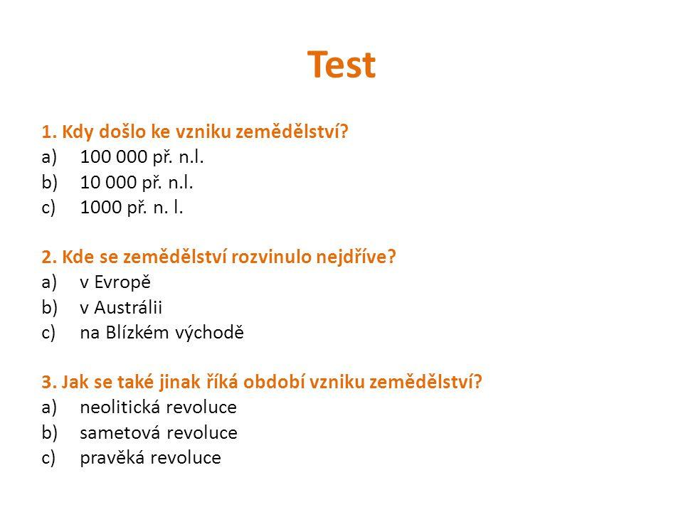 Test 1. Kdy došlo ke vzniku zemědělství 100 000 př. n.l.