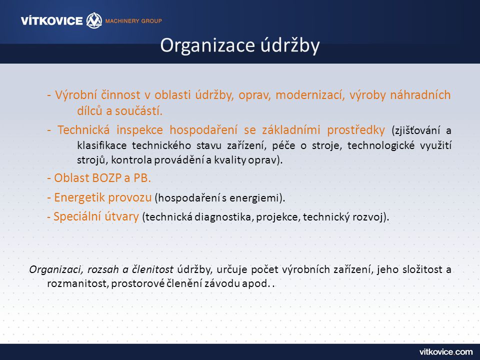 Organizace údržby - Výrobní činnost v oblasti údržby, oprav, modernizací, výroby náhradních dílců a součástí.