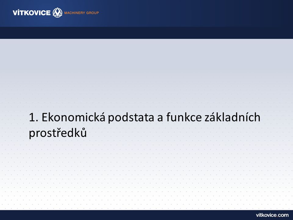 1. Ekonomická podstata a funkce základních prostředků