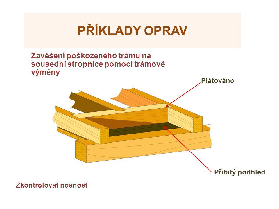 Zdroje Příklady oprav. Zavěšení poškozeného trámu na sousední stropnice pomocí trámové výměny. Plátováno.