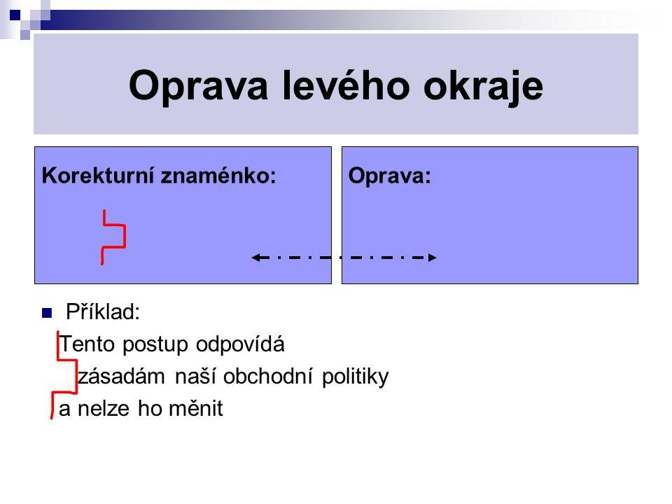 Oprava levého okraje Korekturní znaménko: Oprava: Příklad: