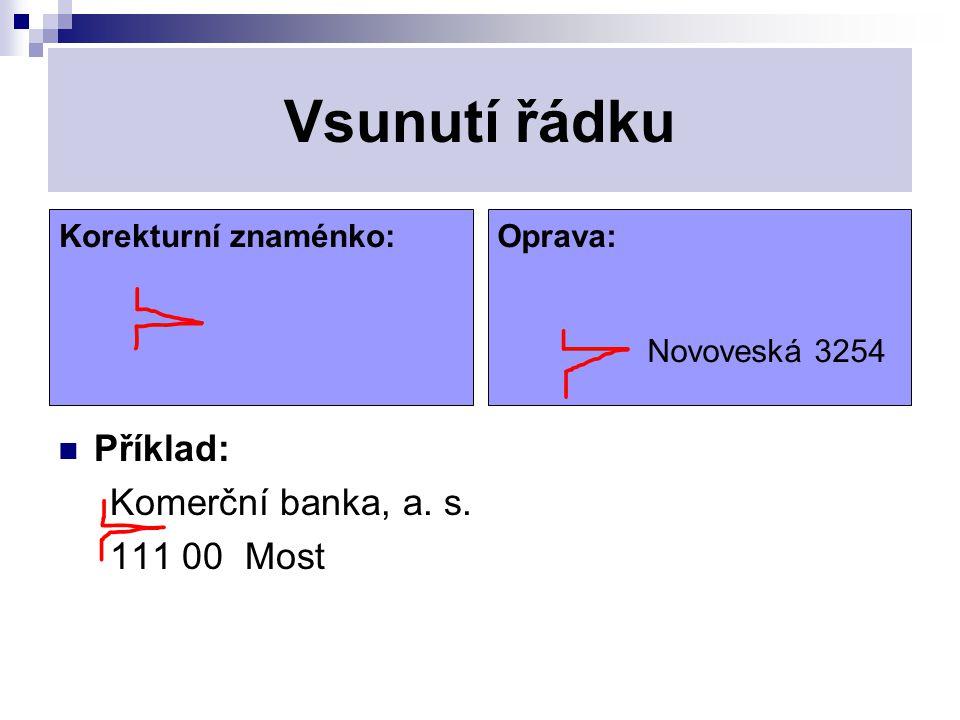 Vsunutí řádku Příklad: Komerční banka, a. s. 111 00 Most