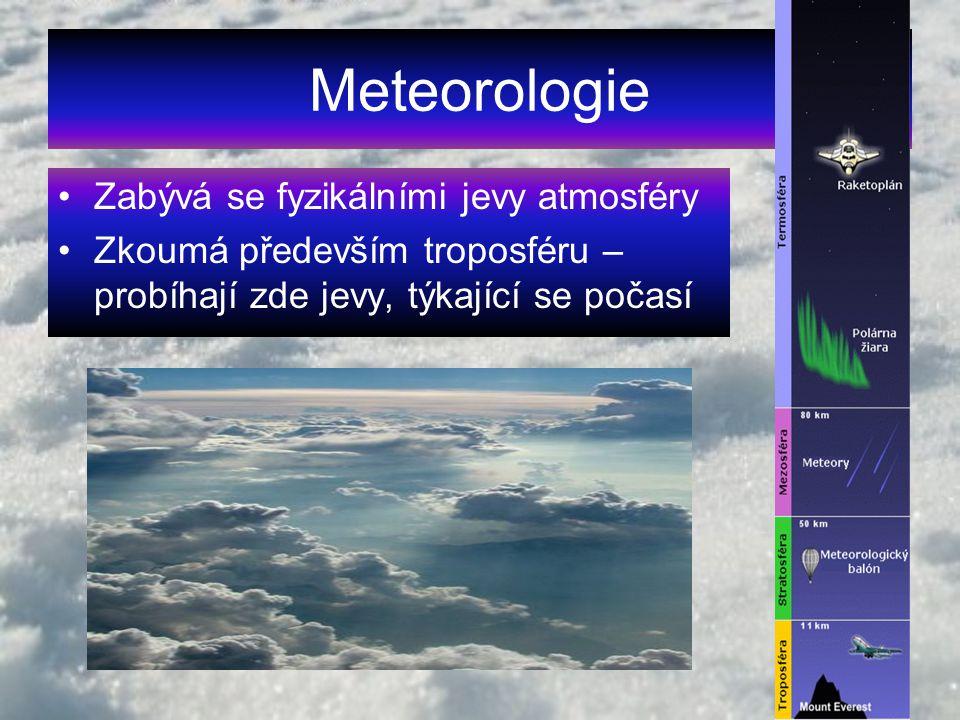 Meteorologie Zabývá se fyzikálními jevy atmosféry
