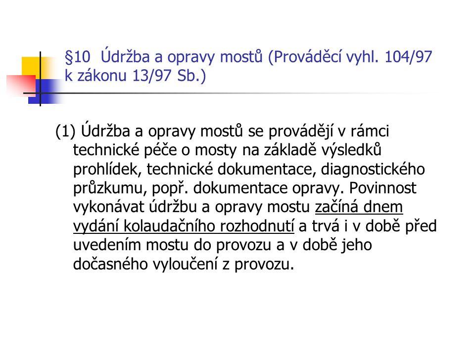 §10 Údržba a opravy mostů (Prováděcí vyhl. 104/97 k zákonu 13/97 Sb.)