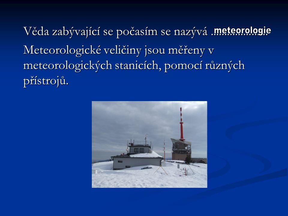 Věda zabývající se počasím se nazývá .....................