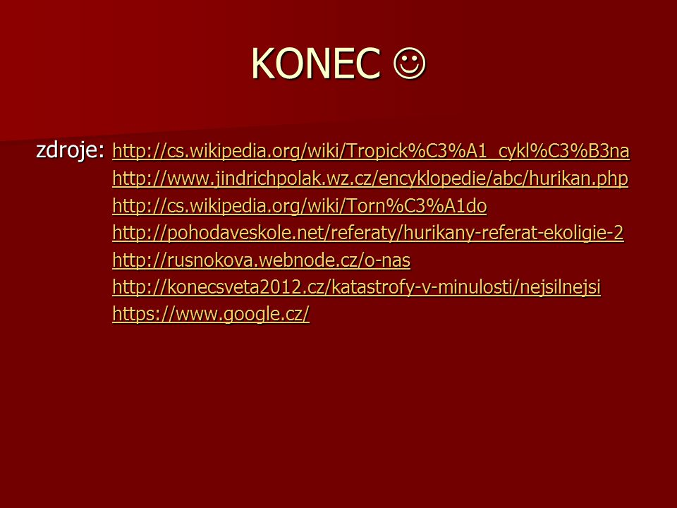 KONEC  zdroje: http://cs.wikipedia.org/wiki/Tropick%C3%A1_cykl%C3%B3na. http://www.jindrichpolak.wz.cz/encyklopedie/abc/hurikan.php.